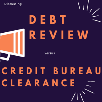 Debt Review vs Credit Bureau Clearance